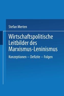 Wirtschaftspolitische Leitbilder des Marxismus-Leninismus von Merten,  Stefan