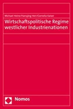 Wirtschaftspolitische Regime westlicher Industrienationen von Heine,  Michael, Herr,  Hansjörg, Kaiser,  Cornelia