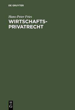 Wirtschaftsprivatrecht von Fries,  Hans-Peter