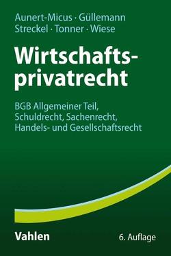 Wirtschaftsprivatrecht von Aunert-Micus,  Shirley, Güllemann,  Dirk, Streckel,  Siegmar, Tonner,  Norbert, Wiese,  Ursula Eva