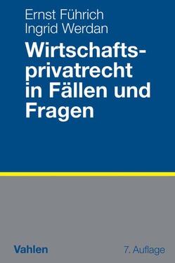 Wirtschaftsprivatrecht in Fällen und Fragen von Führich,  Ernst, Werdan,  Ingrid