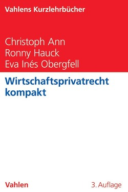Wirtschaftsprivatrecht kompakt von Ann,  Christoph, Hauck,  Ronny, Obergfell,  Eva Inés