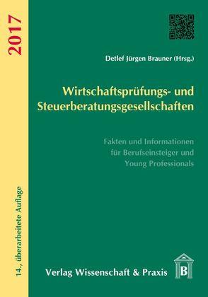 Wirtschaftsprüfungs- und Steuerberatungsgesellschaften 2017 von Brauner,  Detlef Jürgen
