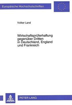 Wirtschaftsprüferhaftung gegenüber Dritten in Deutschland, England und Frankreich von Land,  Volker