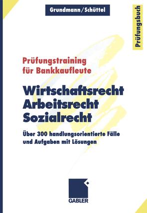 Wirtschaftsrecht, Arbeitsrecht, Sozialrecht von Grundmann,  Wolfgang, Schüttel,  Klaus