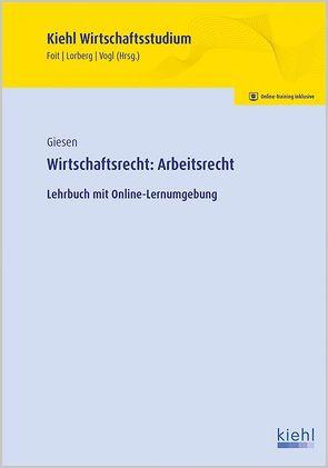 Wirtschaftsrecht: Arbeitsrecht von Foit,  Kristian, Giesen,  Tom, Lorberg persönlich,  LL.M.,  M.A. Daniel, Vogl,  Bernard
