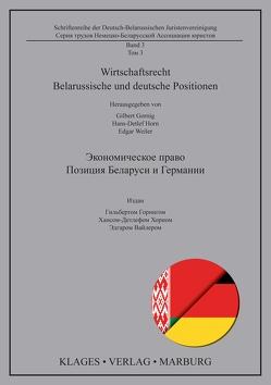 Wirtschaftsrecht Belarussische und deutsche Positionen von Gornig,  Gilbert, Horn,  Hans-Detlef, Weiler,  Edgar
