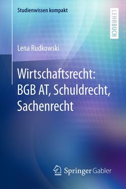 Wirtschaftsrecht: BGB AT, Schuldrecht, Sachenrecht von Rudkowski,  Lena