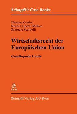 Wirtschaftsrecht der Europäischen Union von Cottier,  Thomas, Liechti-McKee,  Rachel, Scarpelli,  Samuele