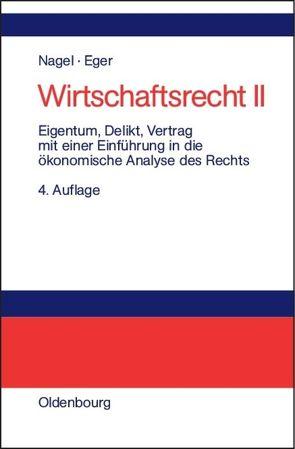 Wirtschaftsrecht / Eigentum, Delikt und Vertrag von Nagel,  Bernhard