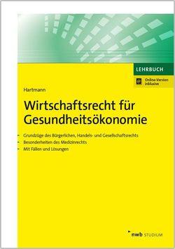 Wirtschaftsrecht für Gesundheitsökonomie von Hartmann,  Dirk R.