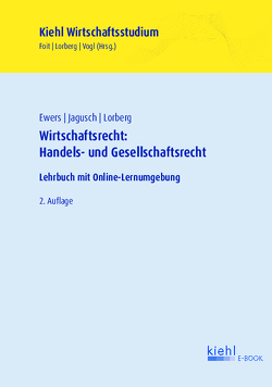Wirtschaftsrecht: Handels- und Gesellschaftsrecht von Ewers,  Antonius, Foit,  Kristian, Jagusch,  Sebastian, Lorberg,  Daniel, Vogl,  Bernard