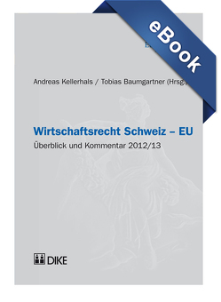 Wirtschaftsrecht Schweiz – EU von Baumgartner,  Tobias, Kellerhals,  Andreas