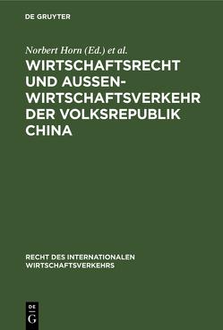 Wirtschaftsrecht und Außenwirtschaftsverkehr der Volksrepublik China von Horn,  Norbert, Schütze,  Rolf A