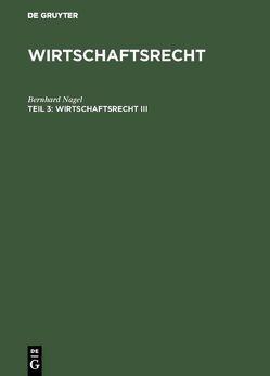 Wirtschaftsrecht / Wirtschaftsrecht III von Nagel,  Bernhard