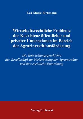 Wirtschaftsrechtliche Probleme der Koexistenz öffentlicher und privater Unternehmen im Bereich der Agrarinvestitionsförderung von Birkmann, Eva-Marie