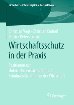 Wirtschaftsschutz in der Praxis von Endreß,  Christian, Peters,  Patrick, Vogt,  Christian