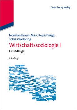Wirtschaftssoziologie I von Braun,  Norman, Keuschnigg,  Marc, Wolbring,  Tobias
