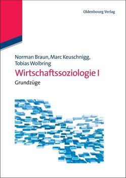 Wirtschaftssoziologie / Wirtschaftssoziologie I von Braun,  Norman, Keuschnigg,  Marc, Wolbring,  Tobias