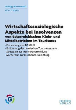 Wirtschaftssoziologische Aspekte bei Insolvenzen von österreichischen Klein- und Mittelbetrieben im Tourismus von Winkler,  Alfred