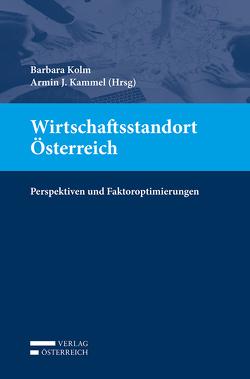 Wirtschaftsstandort Österreich von Kammel,  Armin J., Kolm,  Barbara