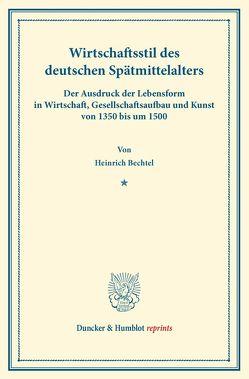 Wirtschaftsstil des deutschen Spätmittelalters. von Bechtel,  Heinrich
