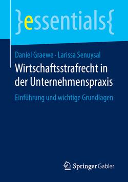 Wirtschaftsstrafrecht in der Unternehmenspraxis von Graewe,  Daniel, Senuysal,  Larissa