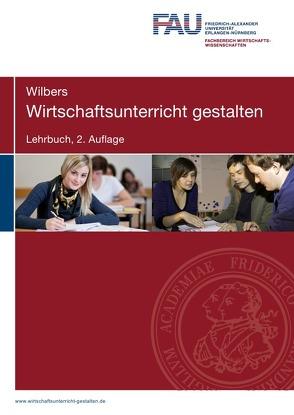 Wirtschaftsunterricht gestalten. Lehrbuch. 2. Auflage von Wilbers,  Karl