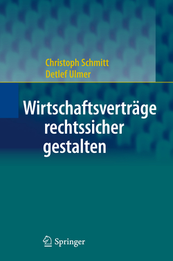 Wirtschaftsverträge rechtssicher gestalten von Schmitt,  Christoph, Ulmer,  Detlef