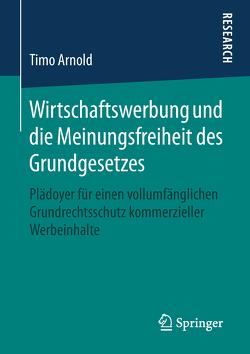 Wirtschaftswerbung und die Meinungsfreiheit des Grundgesetzes von Arnold,  Timo
