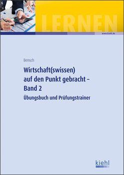 Wirtschaft(swissen) auf den Punkt gebracht – Band 2 von Bensch,  Jörg