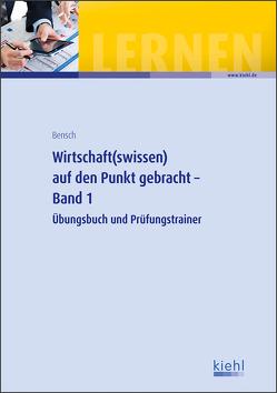 Wirtschaft(swissen ) auf den Punkt gebracht von Bensch,  Jörg