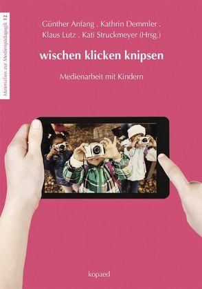 wischen klicken knipsen von Anfang,  Günther, Demmler,  Kathrin, Lutz,  Klaus, Struckmeyer,  Kati