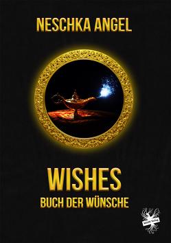 Wishes – Buch der Wünsche von Angel,  Neschka
