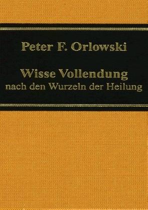 Wisse Vollendung von Orlowski,  Peter F.