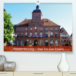 Wissembourg – Tor zum Elsass (Premium, hochwertiger DIN A2 Wandkalender 2021, Kunstdruck in Hochglanz) von Mannheim, Ruhm,  Guenter