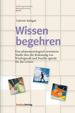 Wissen begehren von Rathgeb,  Gabriele