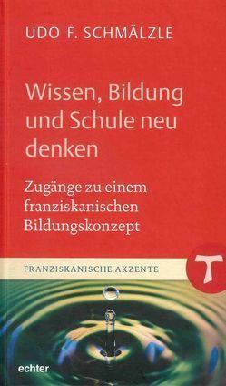 Wissen, Bildung und Schule neu denken von Schmälzle,  Udo F.