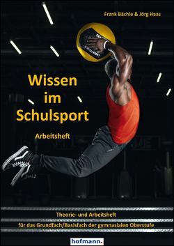 Wissen im Schulsport – Arbeitsheft von Bächle,  Frank, Haas,  Jörg