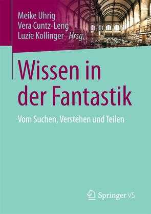 Wissen in der Fantastik von Cuntz-Leng,  Vera, Kollinger,  Luzie, Uhrig,  Meike