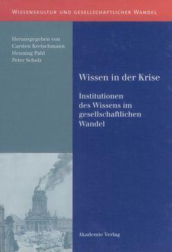 Wissen in der Krise von Kretschmann,  Carsten, Pahl,  Henning, Scholz,  Peter