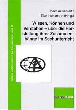 Wissen, Können und Verstehen – über die Herstellung ihrer Zusammenhänge im Sachunterricht von Inckemann,  Elke, Kahlert,  Joachim