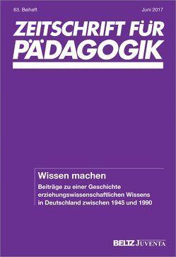 Wissen machen. Beiträge zu einer Geschichte erziehungswissenschaftlichen Wissens in Deutschland zwischen 1945 und 1990 von Behm,  Britta, Drope,  Tilman, Glaser,  Edith, Reh,  Sabine