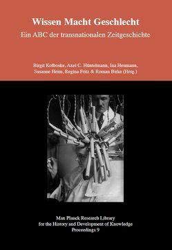 Wissen Macht Geschlecht – Ein ABC der transnationalen Zeitgeschichte von Birke,  Roman, Fritz,  Regina, Heim,  Susanne, Heumann,  Ina, Hüntelmann,  Axel C., Kolboske,  Birgit