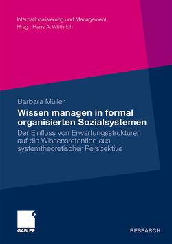 Wissen managen in formal organisierten Sozialsystemen von Kasper,  Prof. Dr. Helmut, Müller,  Barbara