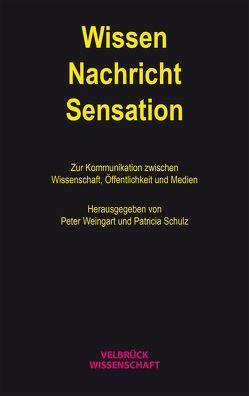 Wissen – Nachricht – Sensation von Schulz,  Patricia, Weingart,  Peter