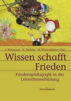 Wissen schafft Frieden von Palencsar,  Friedrich, Tischler,  Kornelia, Wintersteiner,  Werner