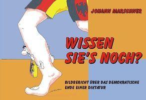 Wissen Sie´s noch? Bildbericht über das demokratische Ende einer Diktatur von Marschner,  Johann, Schirmbeck,  Hans J
