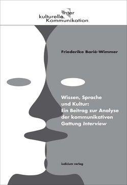 Wissen, Sprache und Kultur: Ein Beitrag zur Analyse der kommunikativen Gattung Interview von Barié-Wimmer,  Friederike
