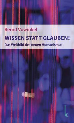 Wissen statt Glauben! von Vowinkel,  Bernd